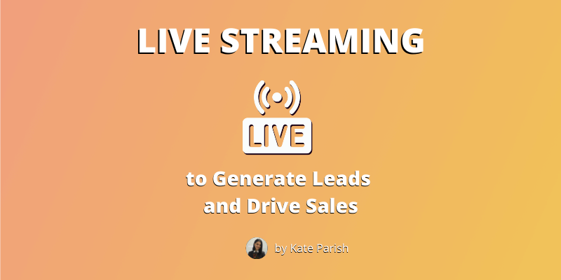 Live Streaming to Generate Leads and Drive Sales